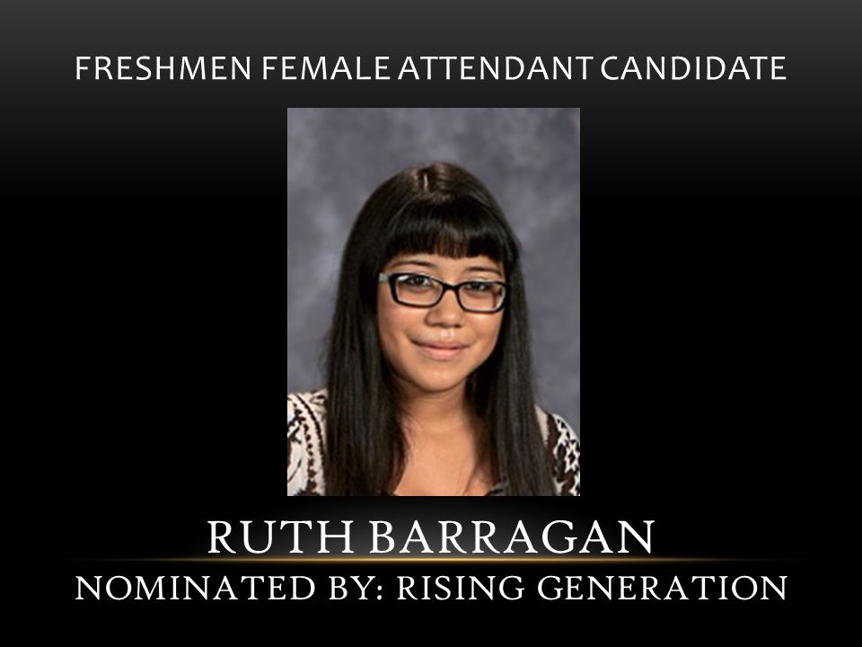 FRESHMEN FEMALE ATTENDANT CANDIDATE RUTH BARRAGAN NOMINATED BY: RISING GENERATION