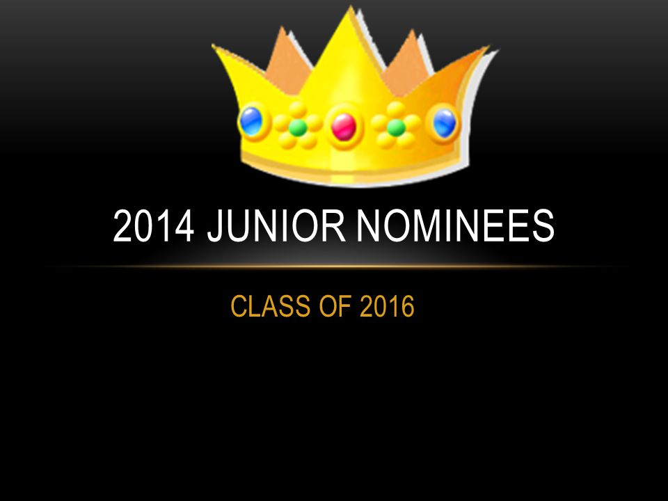 CLASS OF 2016 2014 JUNIOR NOMINEES