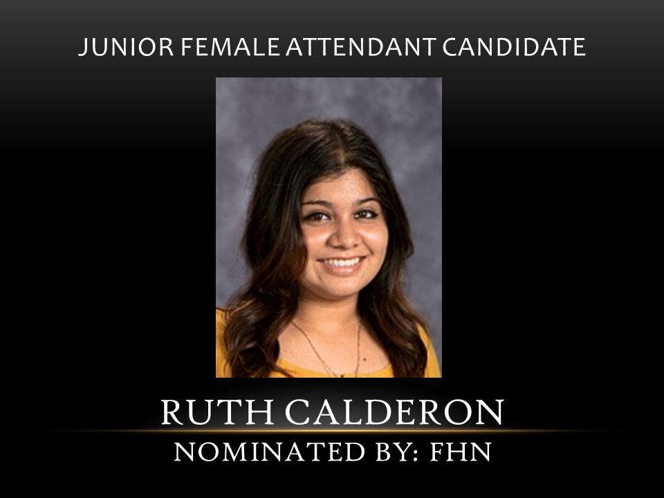 JUNIOR FEMALE ATTENDANT CANDIDATE RUTH CALDERON NOMINATED BY: FHN