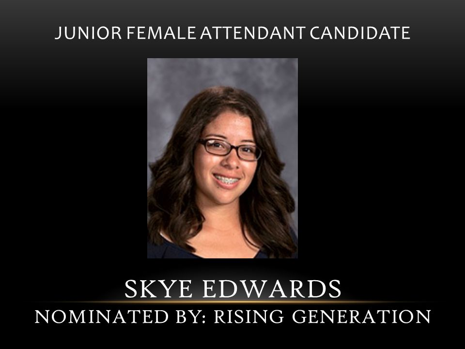 JUNIOR FEMALE ATTENDANT CANDIDATE SKYE EDWARDS NOMINATED BY: RISING GENERATION