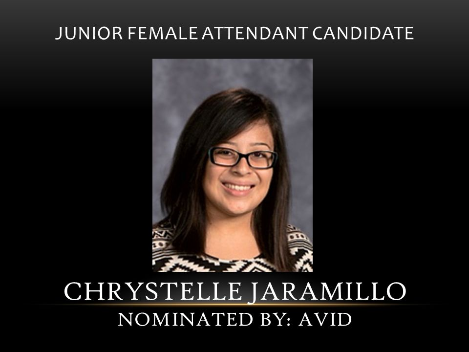 JUNIOR FEMALE ATTENDANT CANDIDATE CHRYSTELLE JARAMILLO NOMINATED BY: AVID