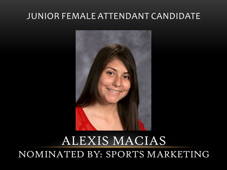 JUNIOR FEMALE ATTENDANT CANDIDATE ALEXIS MACIAS NOMINATED BY: SPORTS MARKETING