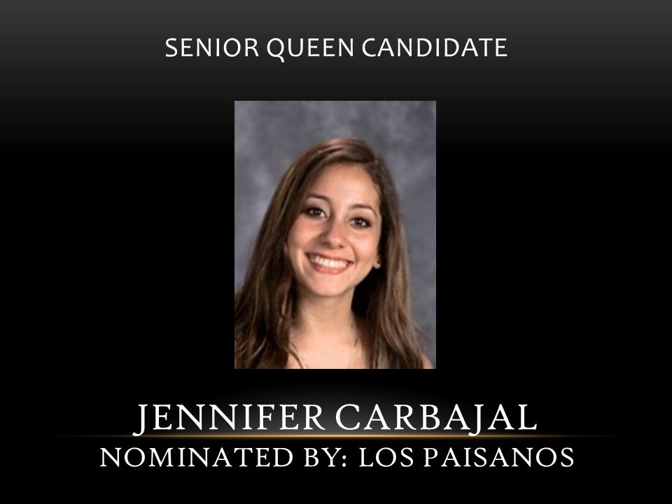 SENIOR QUEEN CANDIDATE JENNIFER CARBAJAL NOMINATED BY: LOS PAISANOS