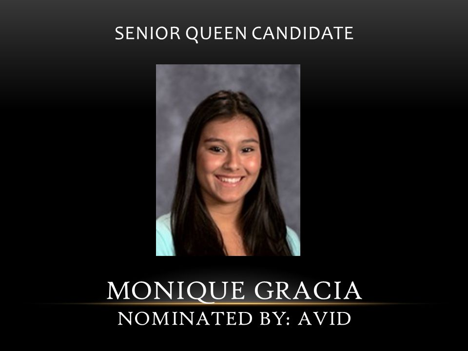 SENIOR QUEEN CANDIDATE MONIQUE GRACIA NOMINATED BY: AVID