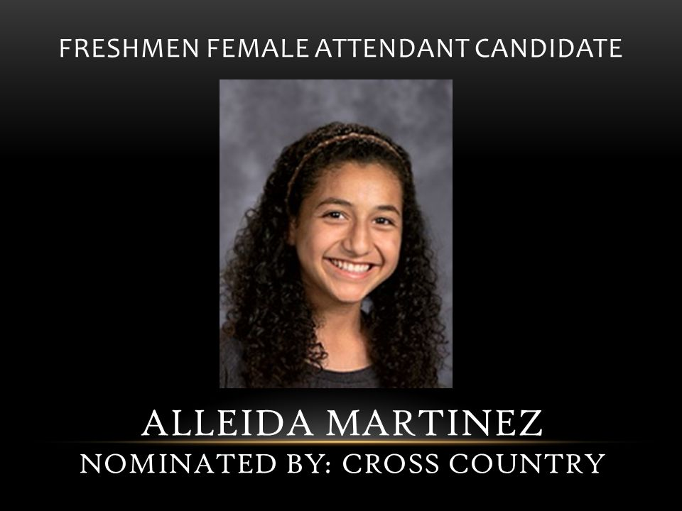 FRESHMEN FEMALE ATTENDANT CANDIDATE ALLEIDA MARTINEZ NOMINATED BY: CROSS COUNTRY