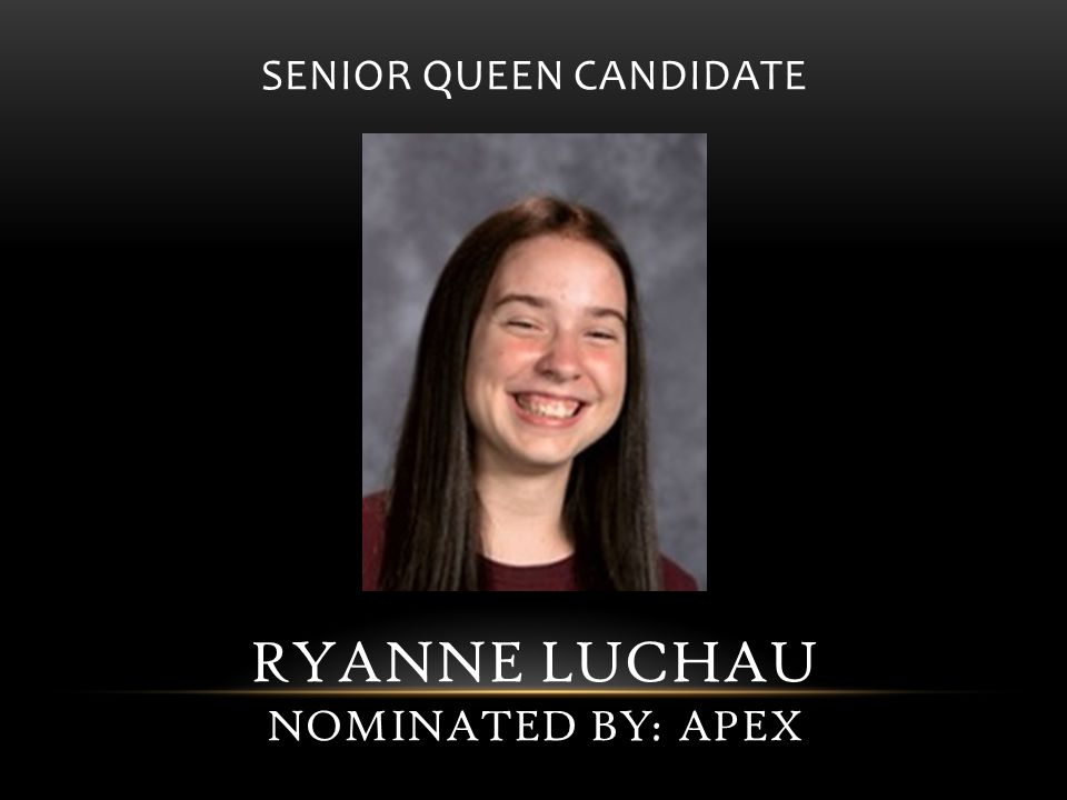 SENIOR QUEEN CANDIDATE RYANNE LUCHAU NOMINATED BY: APEX