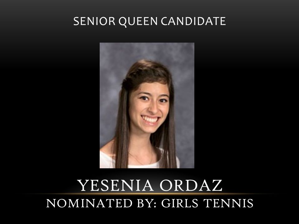 SENIOR QUEEN CANDIDATE YESENIA ORDAZ NOMINATED BY: GIRLS TENNIS