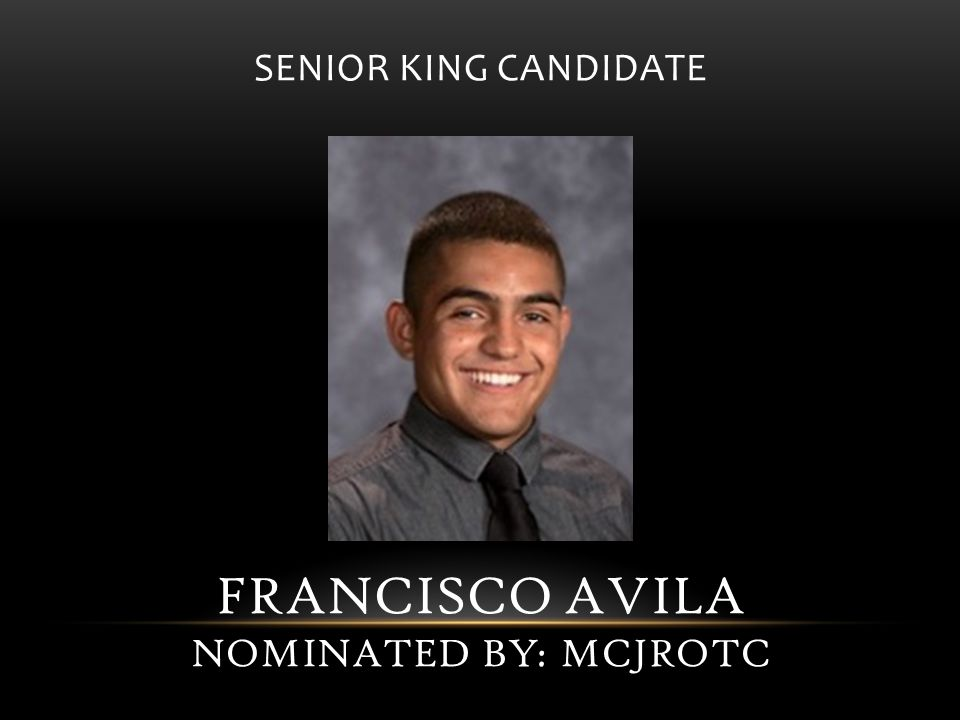 SENIOR KING CANDIDATE FRANCISCO AVILA NOMINATED BY: MCJROTC