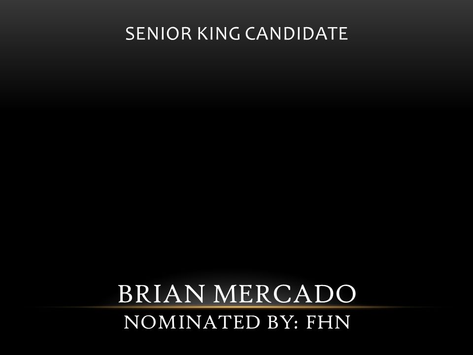 SENIOR KING CANDIDATE BRIAN MERCADO NOMINATED BY: FHN