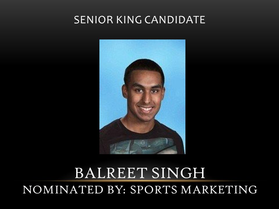 SENIOR KING CANDIDATE BALREET SINGH NOMINATED BY: SPORTS MARKETING