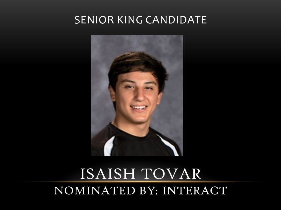 SENIOR KING CANDIDATE ISAISH TOVAR NOMINATED BY: INTERACT