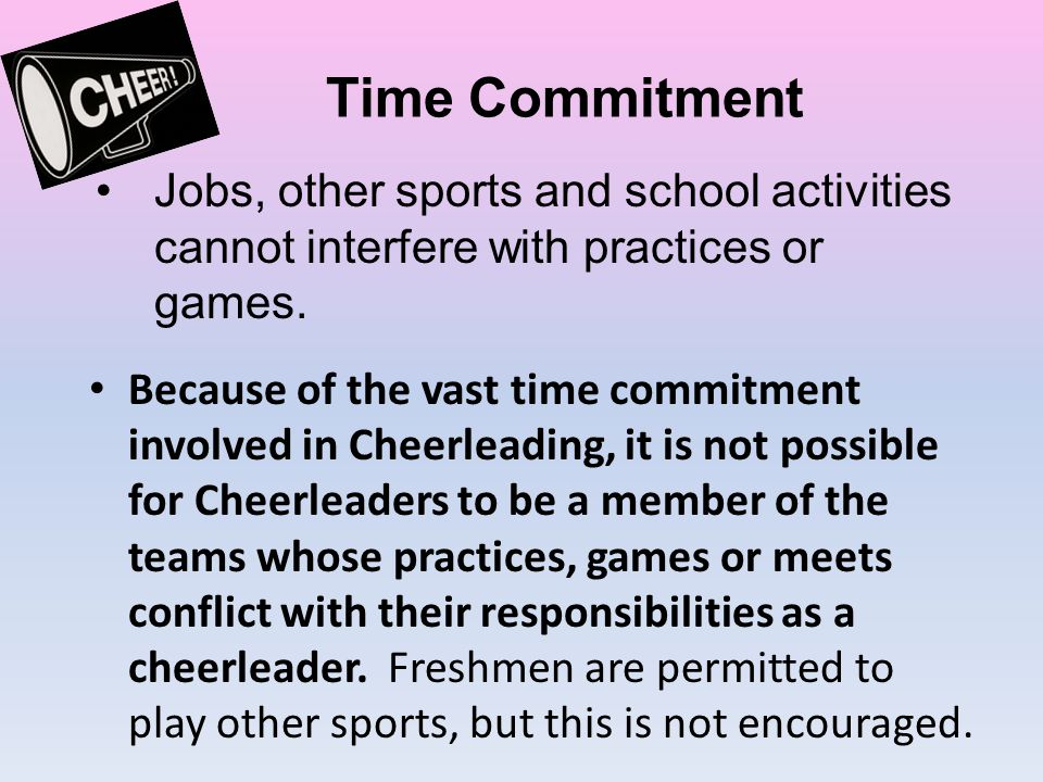 Time Commitment Jobs, other sports and school activities cannot interfere with practices or games.