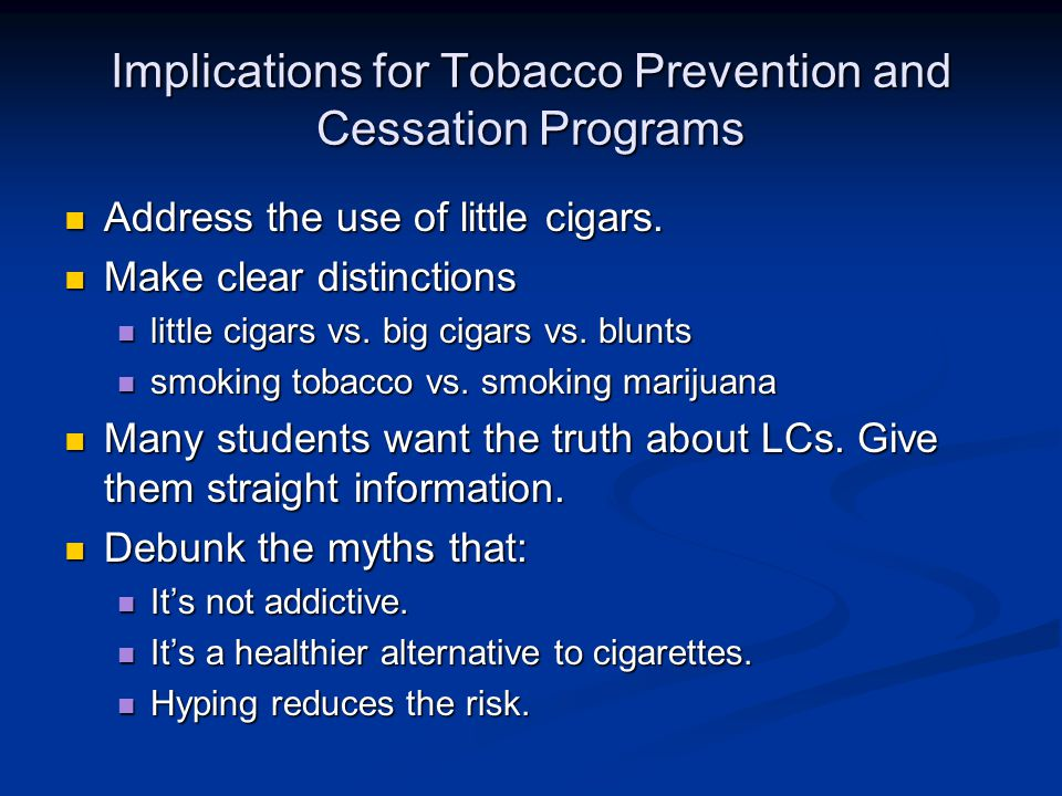 Implications for Tobacco Prevention and Cessation Programs Address the use of little cigars.