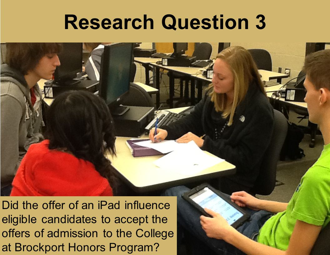 Research Question 3 Did the offer of an iPad influence eligible candidates to accept the offers of admission to the College at Brockport Honors Progra