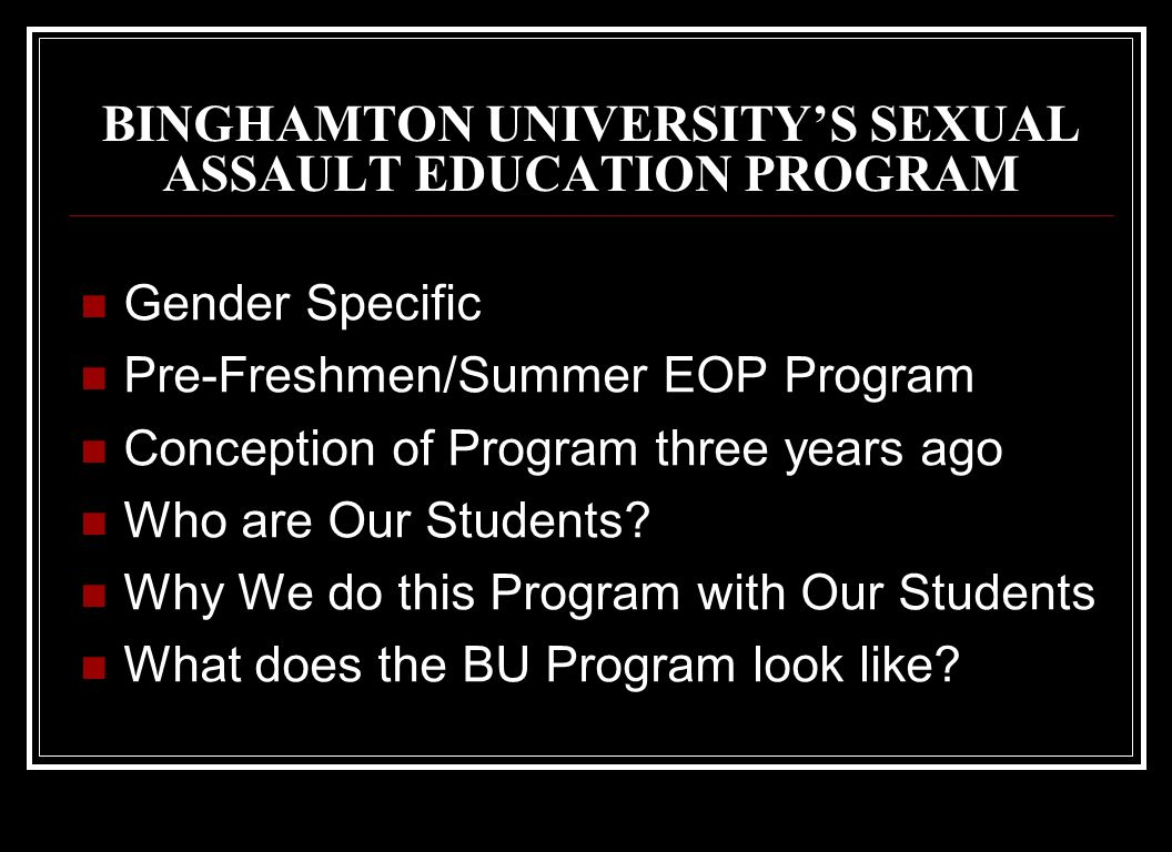 THE CONSENT GAME Scenario 1: consent: one form of sexual activity to another Scenario 2: consent and coercion Scenario 3: consent and incapacitation Copyright of Binghamton University