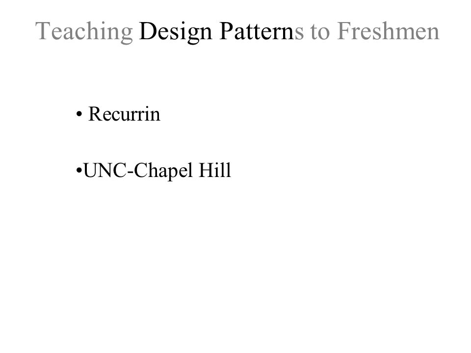 Teaching Design Patterns to Freshmen Recurrin UNC-Chapel Hill