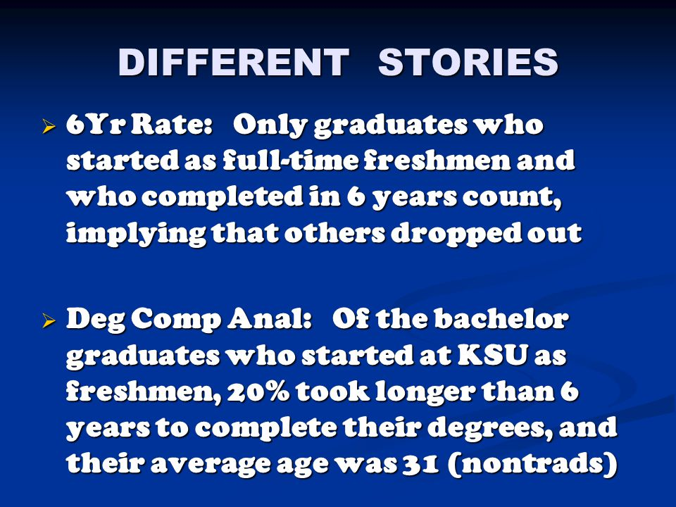 DIFFERENT STORIES  6Yr Rate: Only graduates who started as full-time freshmen and who completed in 6 years count, implying that others dropped out 