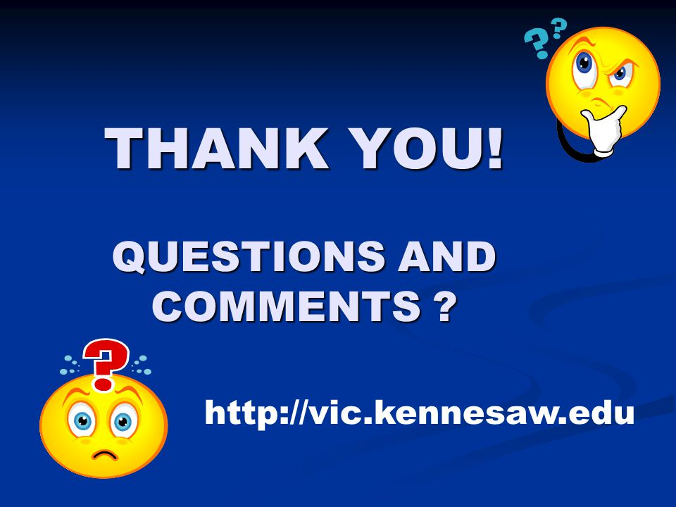 THANK YOU! QUESTIONS AND COMMENTS http://vic.kennesaw.edu