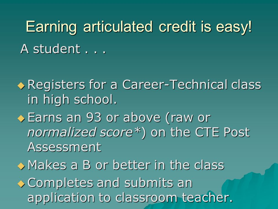 A student...  Registers for a Career-Technical class in high school.  Earns an 93 or above (raw or normalized score*) on the CTE Post Assessment  M