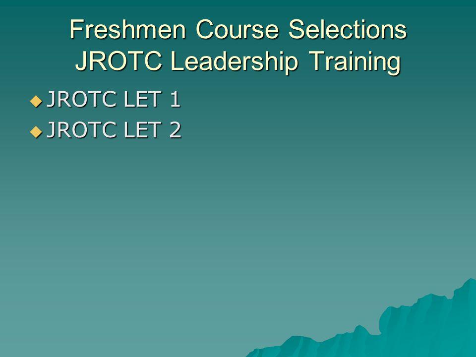 Freshmen Course Selections JROTC Leadership Training  JROTC LET 1  JROTC LET 2