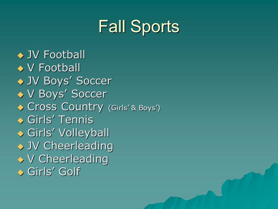 Fall Sports  JV Football  V Football  JV Boys' Soccer  V Boys' Soccer  Cross Country (Girls' & Boys')  Girls' Tennis  Girls' Volleyball  JV Cheerleading  V Cheerleading  Girls' Golf