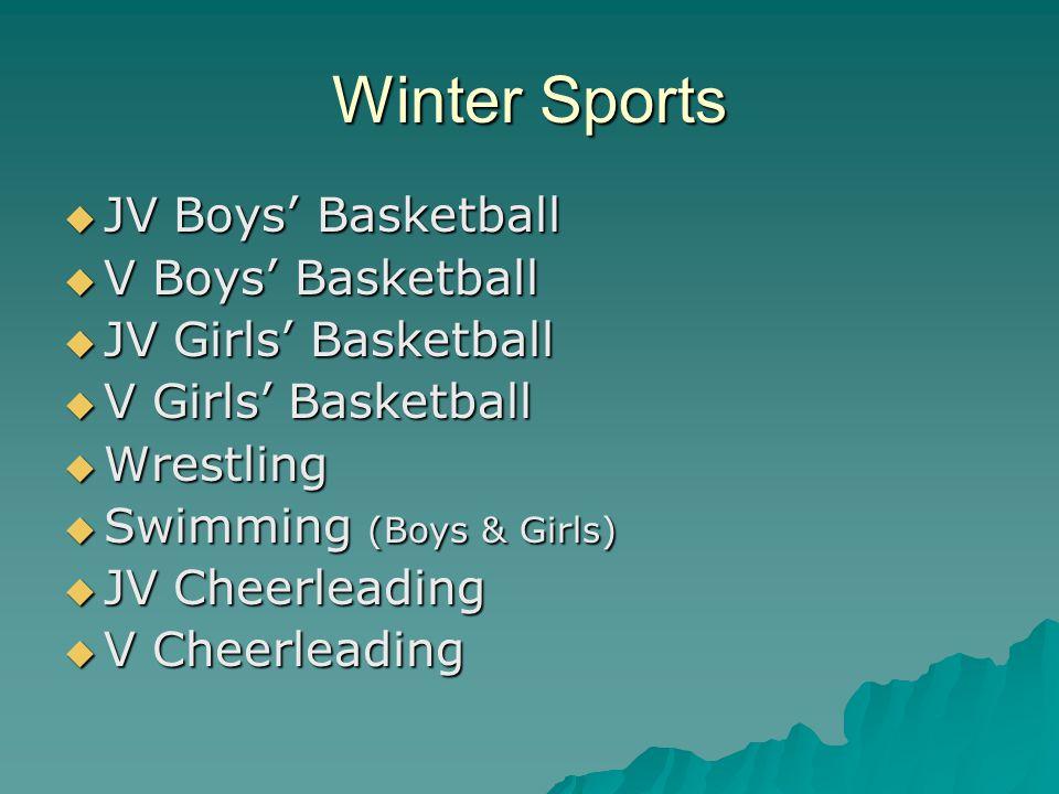 Winter Sports  JV Boys' Basketball  V Boys' Basketball  JV Girls' Basketball  V Girls' Basketball  Wrestling  Swimming (Boys & Girls)  JV Cheerleading  V Cheerleading