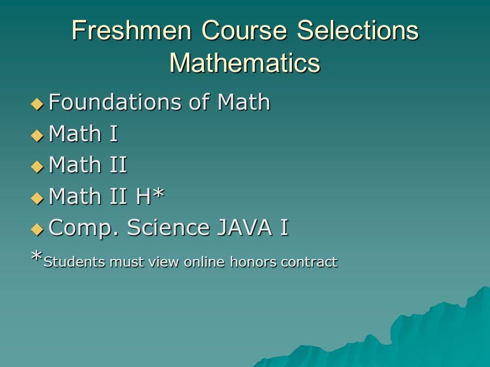 Freshmen Course Selections Mathematics  Foundations of Math  Math I  Math II  Math II H*  Comp.