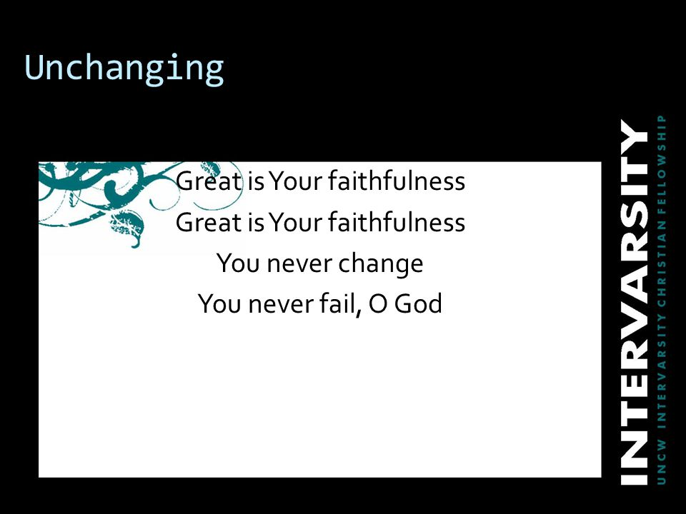 Unchanging Great is Your faithfulness You never change You never fail, O God