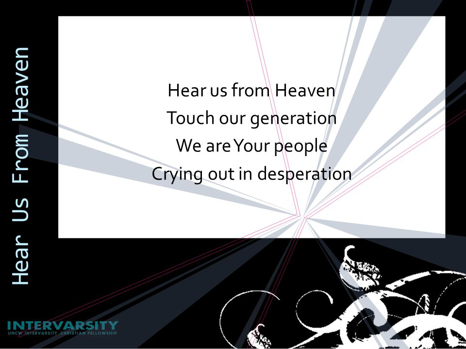 Hear us from Heaven Touch our generation We are Your people Crying out in desperation Hear Us From Heaven