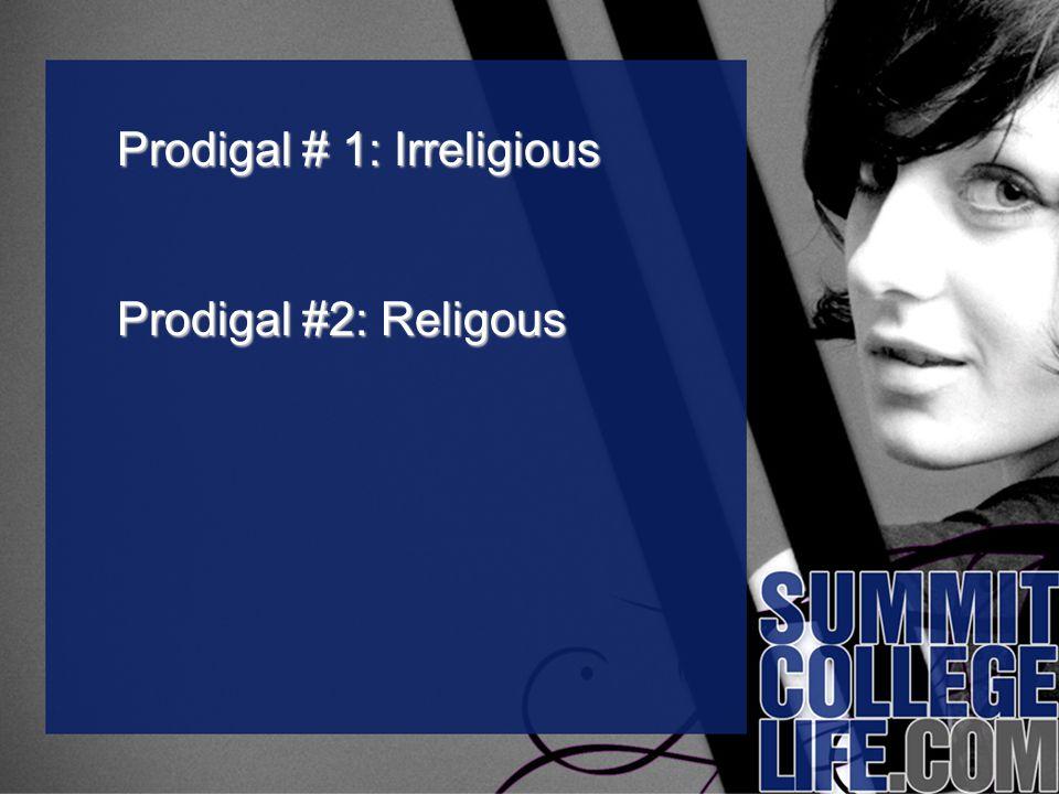 Prodigal # 1: Irreligious Prodigal #2: Religous