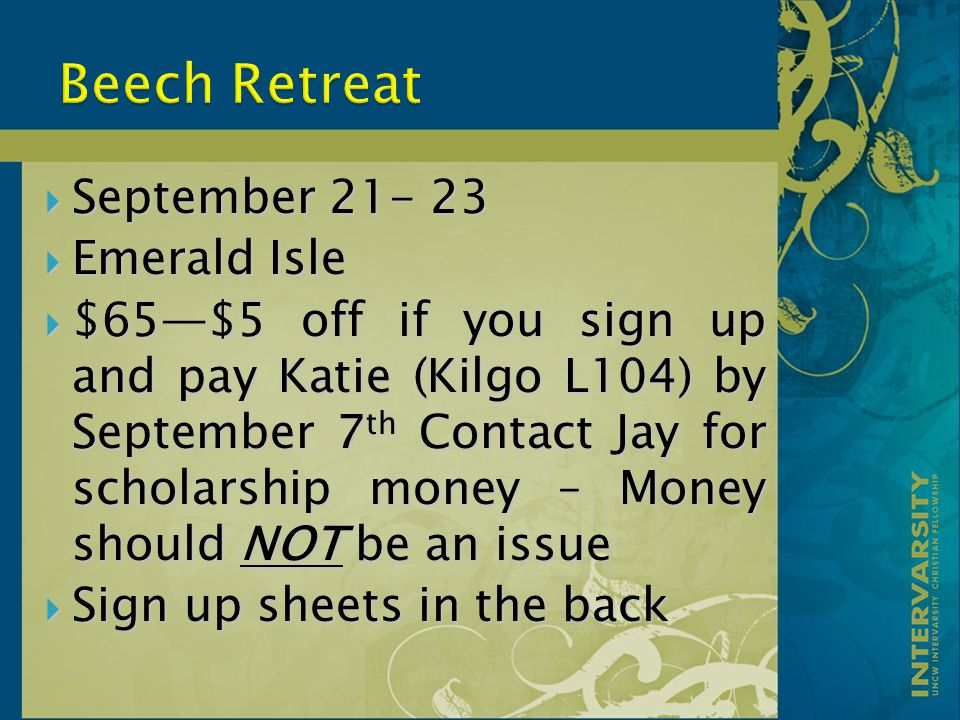  September 21- 23  Emerald Isle  $65—$5 off if you sign up and pay Katie (Kilgo L104) by September 7 th Contact Jay for scholarship money – Money should NOT be an issue  Sign up sheets in the back