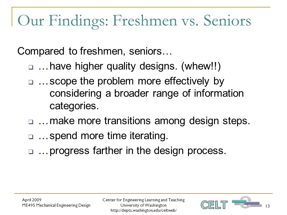 Center for Engineering Learning and Teaching University of Washington http://depts.washington.edu/celtweb/ April 2009 ME495 Mechanical Engineering Design 13 Our Findings: Freshmen vs.