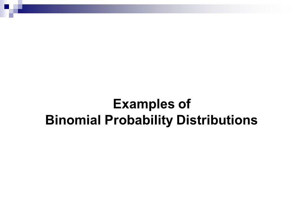 Examples of Binomial Probability Distributions