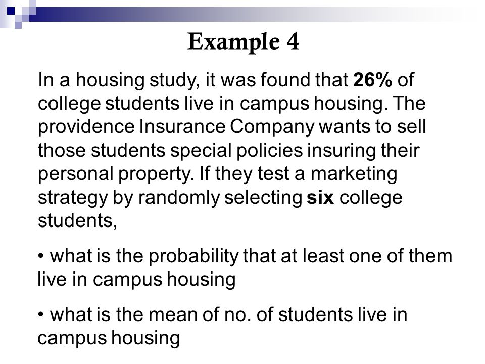 In a housing study, it was found that 26% of college students live in campus housing. The providence Insurance Company wants to sell those students sp