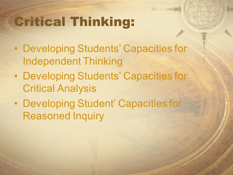Critical Thinking: Developing Students' Capacities for Independent Thinking Developing Students' Capacities for Critical Analysis Developing Student'