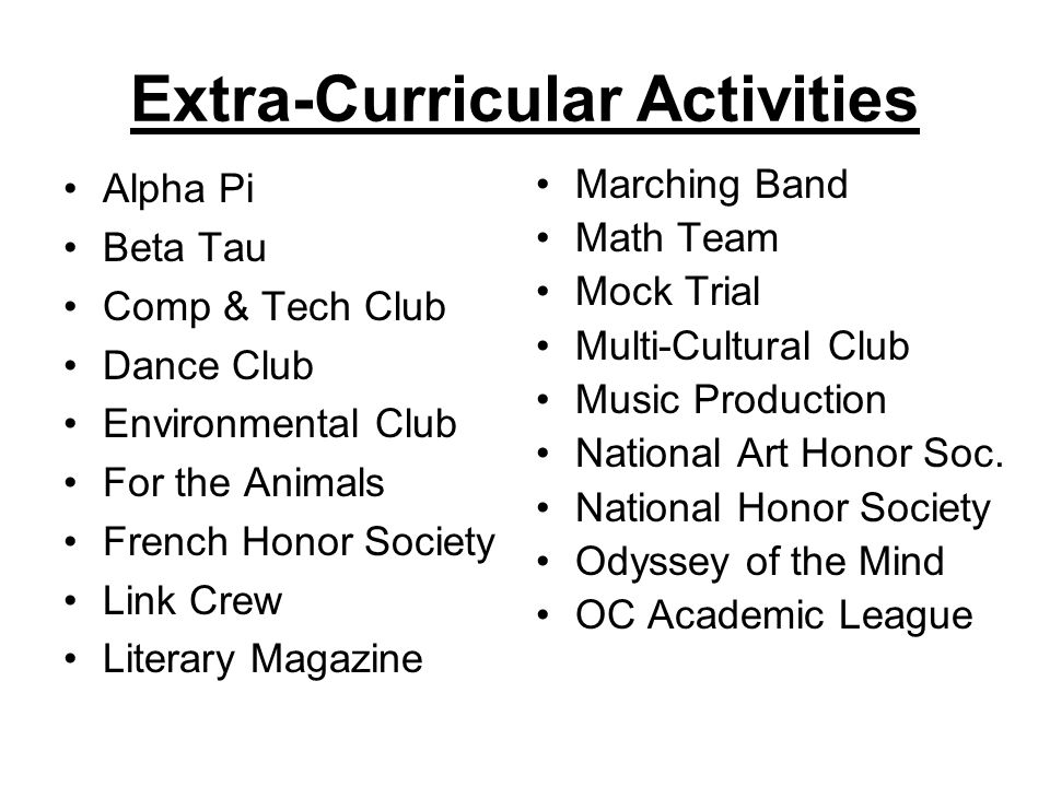 Extra-Curricular Activities Alpha Pi Beta Tau Comp & Tech Club Dance Club Environmental Club For the Animals French Honor Society Link Crew Literary Magazine Marching Band Math Team Mock Trial Multi-Cultural Club Music Production National Art Honor Soc.