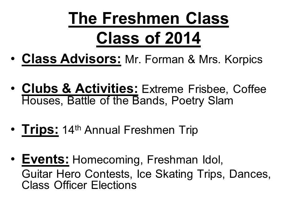 The Freshmen Class Class of 2014 Class Advisors: Mr.