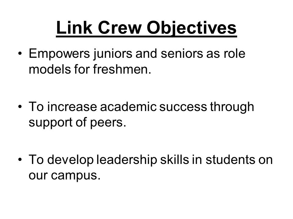 Link Crew Objectives Empowers juniors and seniors as role models for freshmen.