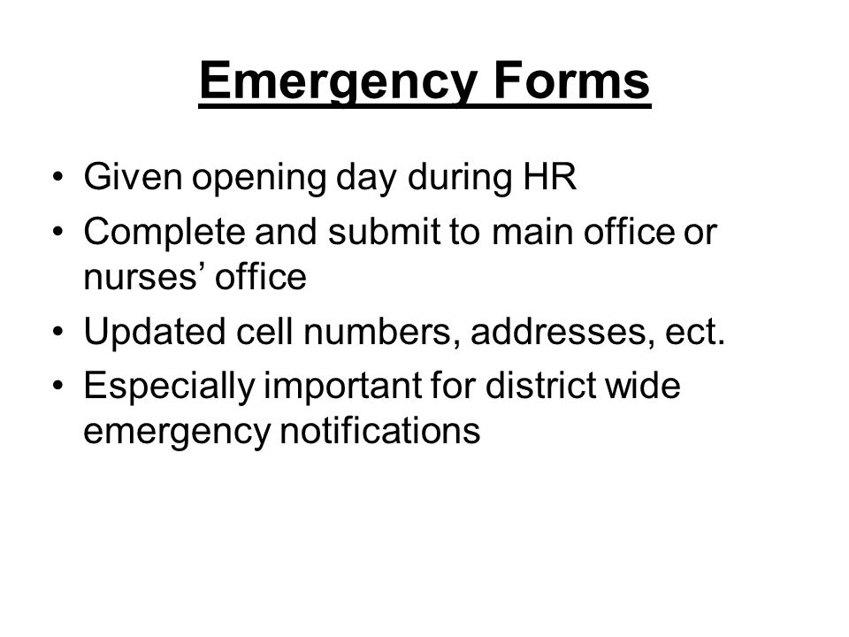 Emergency Forms Given opening day during HR Complete and submit to main office or nurses' office Updated cell numbers, addresses, ect.