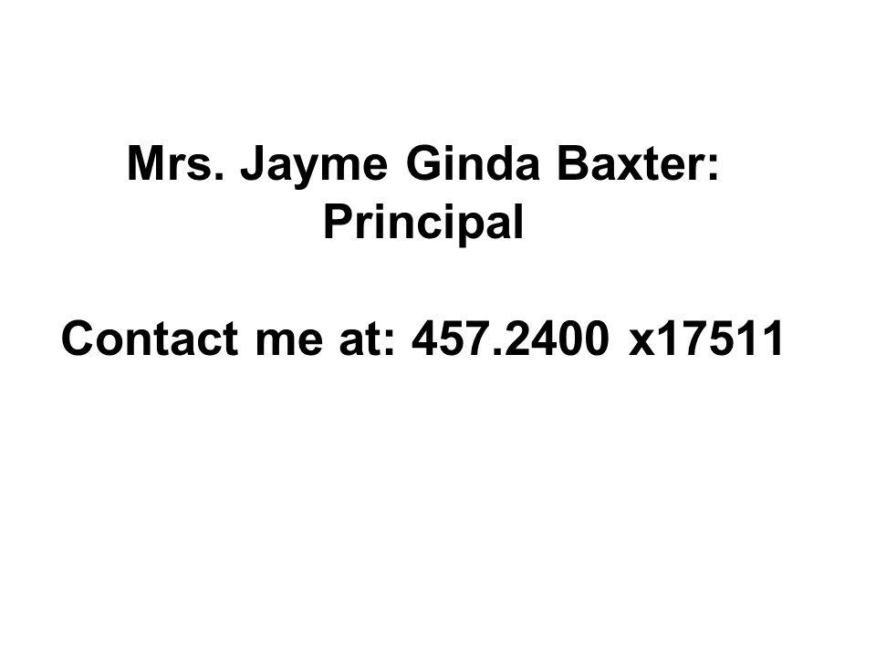 Mrs. Jayme Ginda Baxter: Principal Contact me at: 457.2400 x17511
