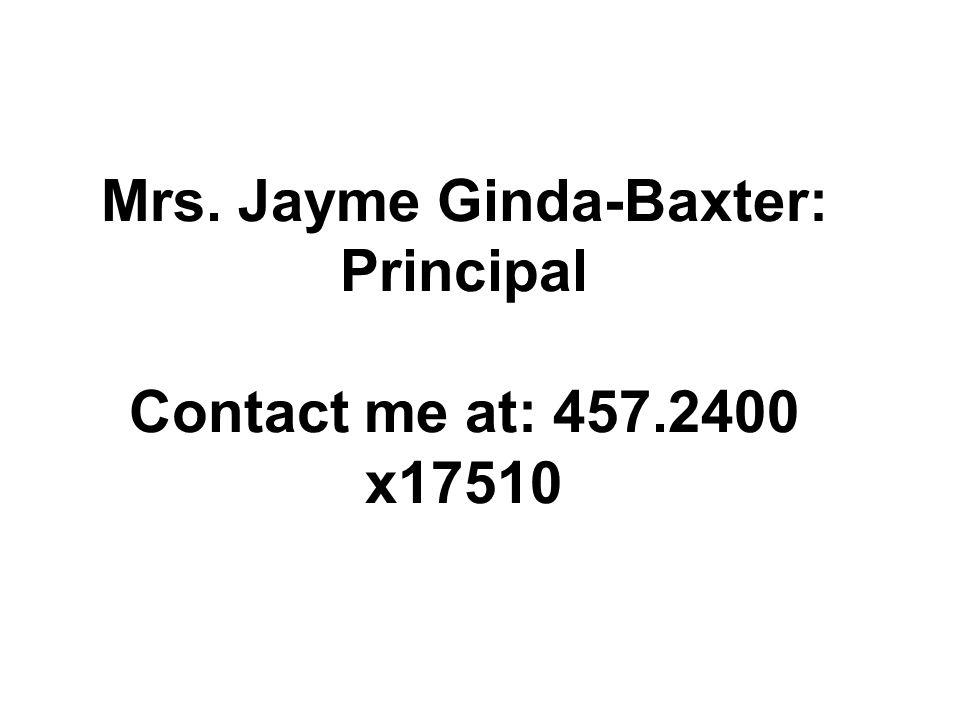 Mrs. Jayme Ginda-Baxter: Principal Contact me at: 457.2400 x17510