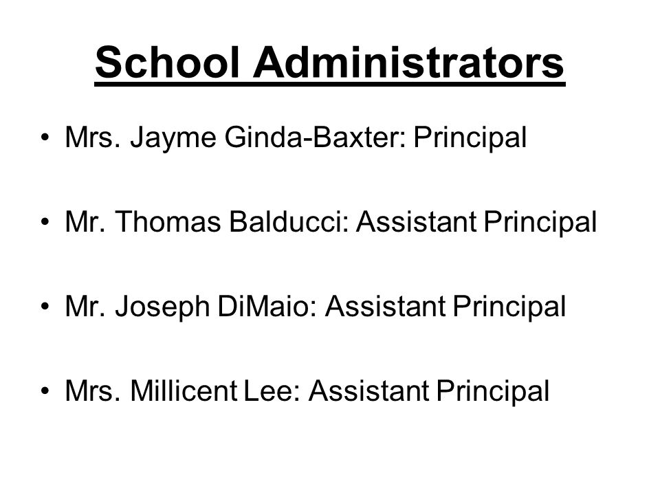 School Administrators Mrs.Jayme Ginda-Baxter: Principal Mr.