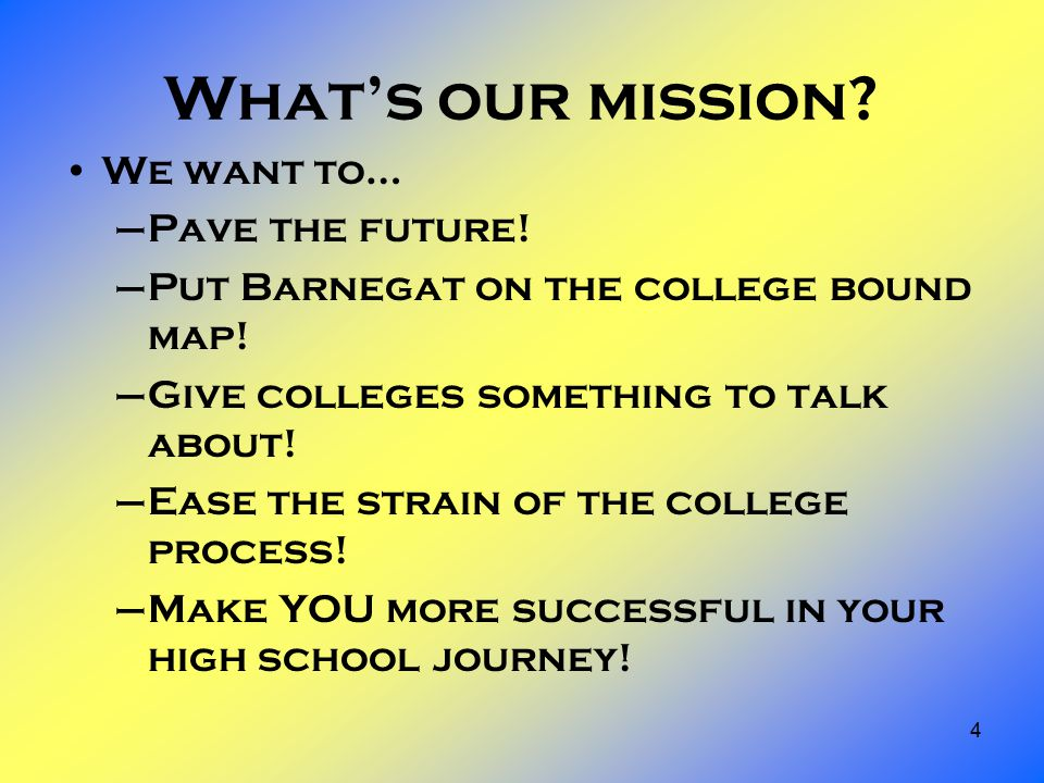 4 What's our mission. We want to… –Pave the future.