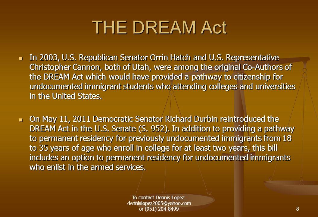 THE DREAM Act In 2003, U.S. Republican Senator Orrin Hatch and U.S.