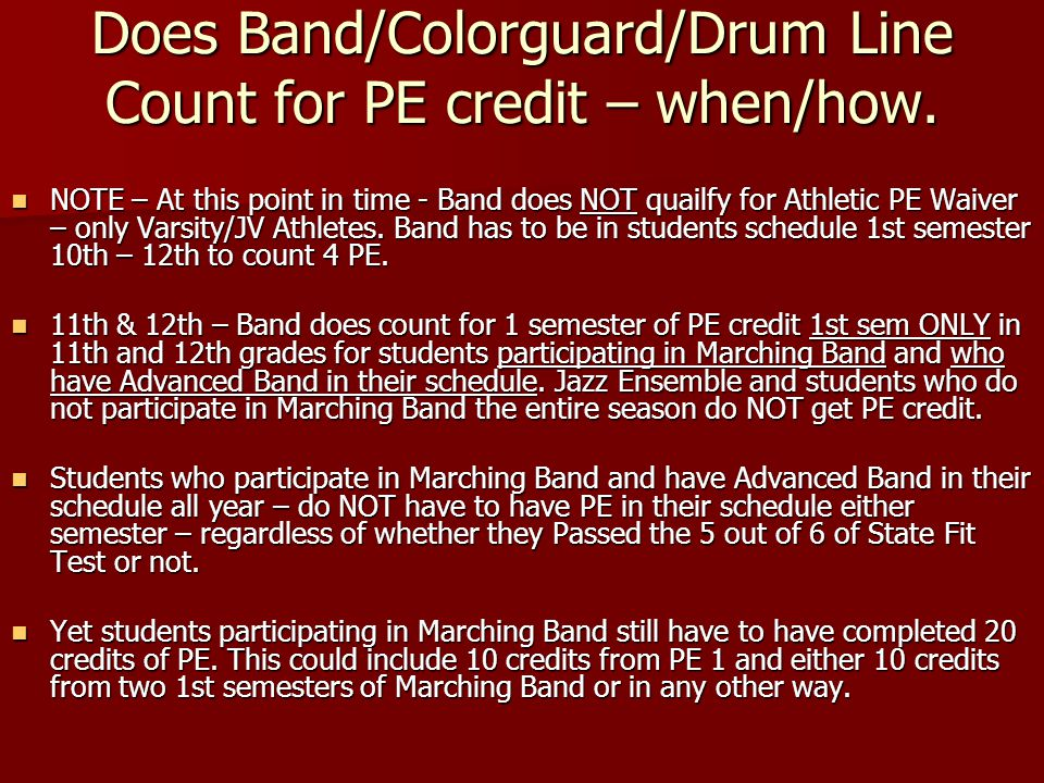 Does Band/Colorguard/Drum Line Count for PE credit – when/how. NOTE – At this point in time - Band does NOT quailfy for Athletic PE Waiver – only Vars
