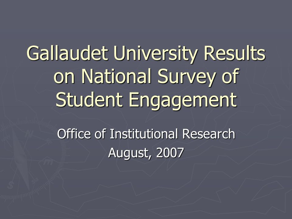 Gallaudet University Results on National Survey of Student Engagement Office of Institutional Research August, 2007