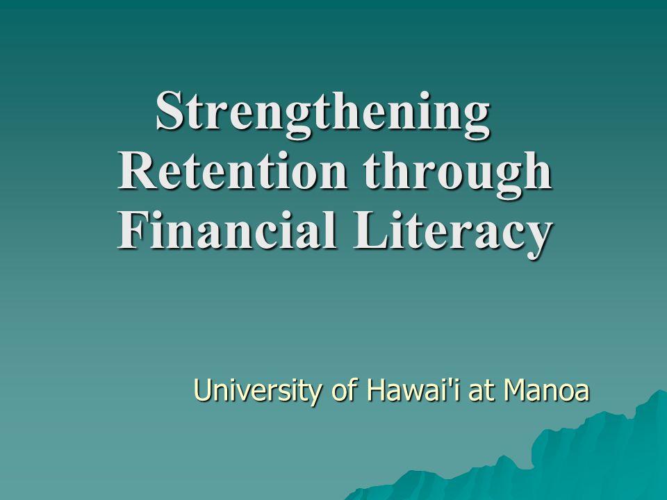 University of Hawai i at Manoa Strengthening Retention through Financial Literacy