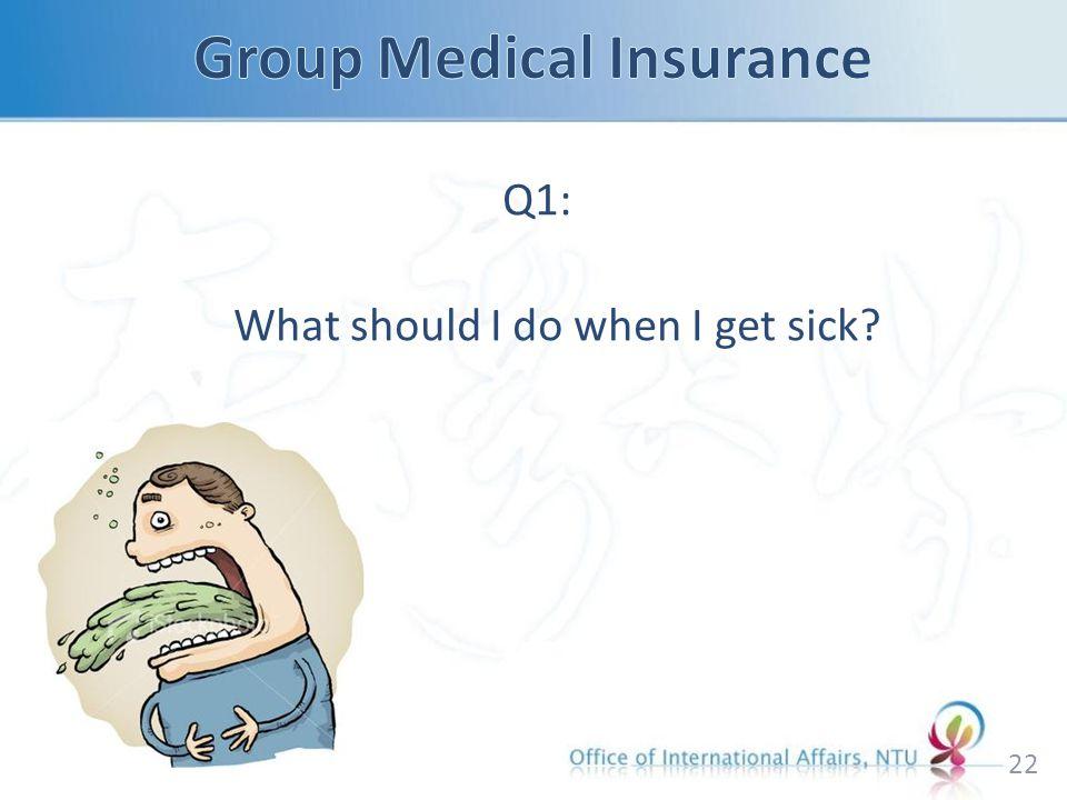 Q1: What should I do when I get sick? 22