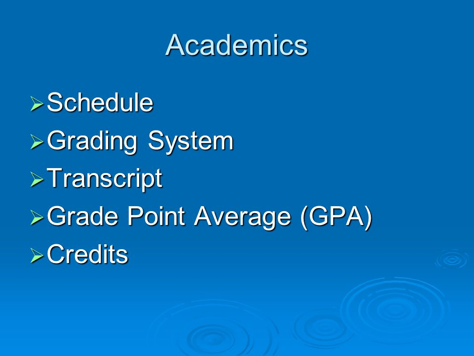 Academics  Schedule  Grading System  Transcript  Grade Point Average (GPA)  Credits
