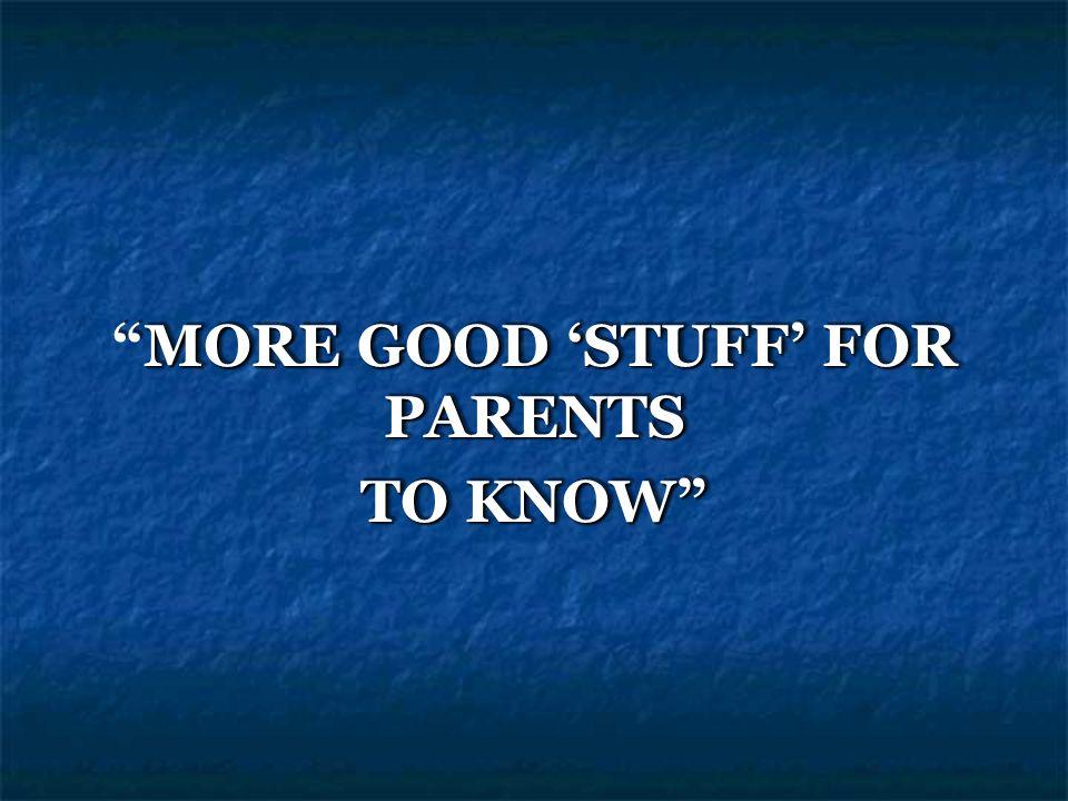 MOREGOOD 'STUFF' FOR PARENTS MORE GOOD 'STUFF' FOR PARENTS TO KNOW MOREGOOD 'STUFF' FOR PARENTS MORE GOOD 'STUFF' FOR PARENTS TO KNOW